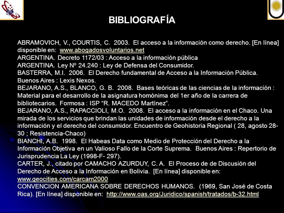 BIBLIOGRAFÍA ABRAMOVICH, V., COURTIS, C. 2003. El acceso a la información como derecho. [En línea] disponible en: www.abogadosvoluntarios.net.
